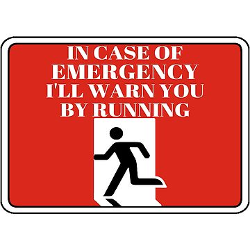 IN CASE OF AN EMERGENCY I'LL WARN YOU BY RUNNING by TheEvilCompany