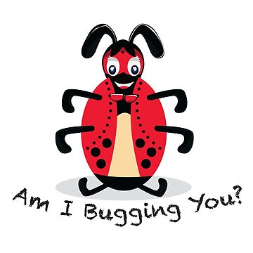 Am I Bugging You? by amink