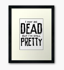 dead and pretty Framed Print