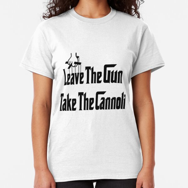 Leave The Gun Take The Cannoli Shoot Kill Mob Car In Italian Quote Men/'s T-Shirt