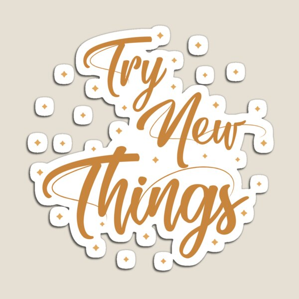 Try new things Imán