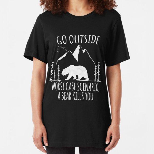 Go Outside Worst Case Scenario a Bear Kills You T-Shirt Slim Fit T-Shirt