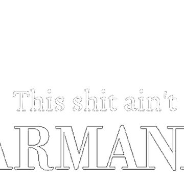 This Shit Aint Armani by Lazarakos