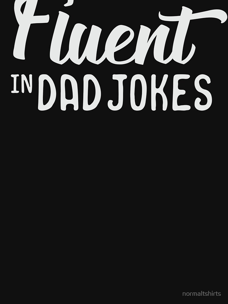 Fluent in Dad Jokes Cool Joke for Dads by normaltshirts