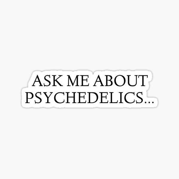 Ask me about Psychedelics... Sticker