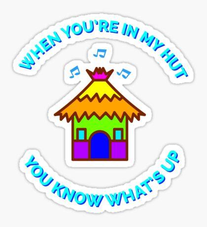 When You're In My Hut  Sticker