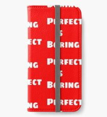Perfect is Boring iPhone Wallet/Case/Skin