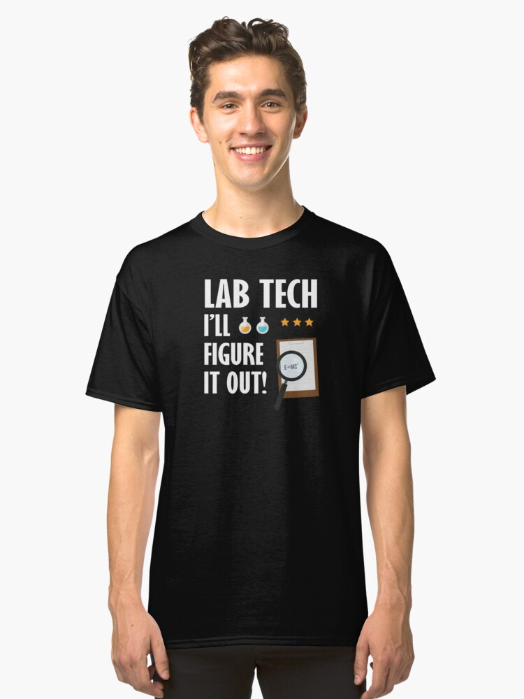 Lab Techs Figure it Out Funny Medical Lab Tech Quote Classic T-Shirt Front