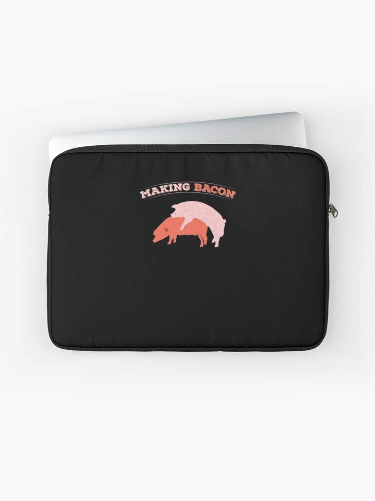4a7b4aef Funny Making Bacon Porking Pork Jokes Bacon Pig Farmer Shirt Laptop Sleeve