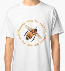 """Busy Little Bee - """"Honey May Be Sweet, But the Bee Still Stings"""" Classic T-Shirt"""