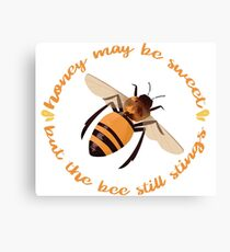 """Busy Little Bee - """"Honey May Be Sweet, But the Bee Still Stings"""" Canvas Print"""