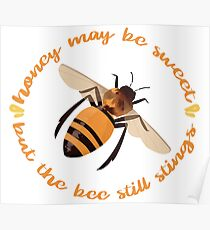 """Busy Little Bee - """"Honey May Be Sweet, But the Bee Still Stings"""" Poster"""