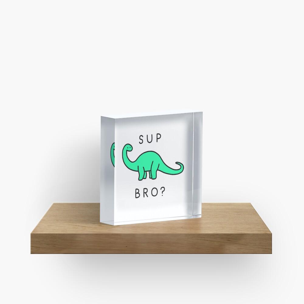 Sup Brontosaurus? Acrylic Block