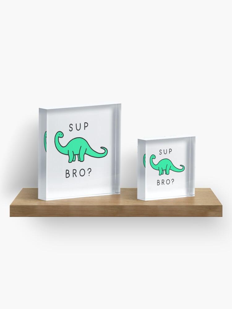 Alternate view of Sup Brontosaurus? Acrylic Block