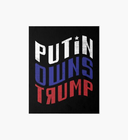 Putin Owns Trump Art Board