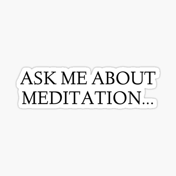 Ask me about Meditation... Sticker