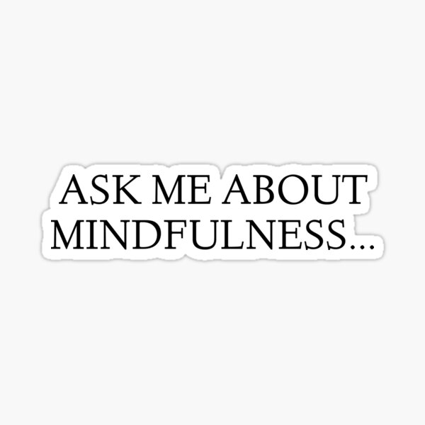 Ask me about Mindfulness... Sticker