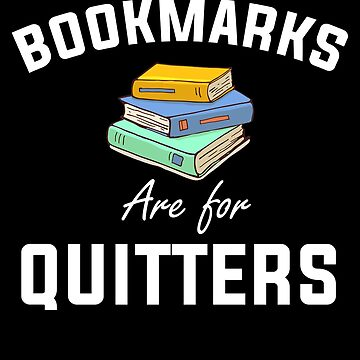 Cute Bookmarks Are For Quitters Reading Shirt  by Kimcf
