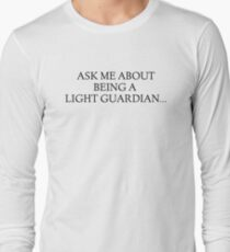 Ask me about Being a Light Guardian... Long Sleeve T-Shirt