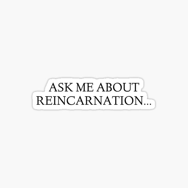 Ask me about Reincarnation... Sticker