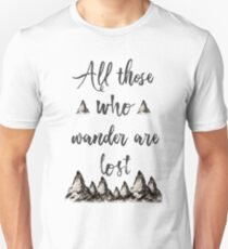 All those who wander are lost Unisex T-Shirt