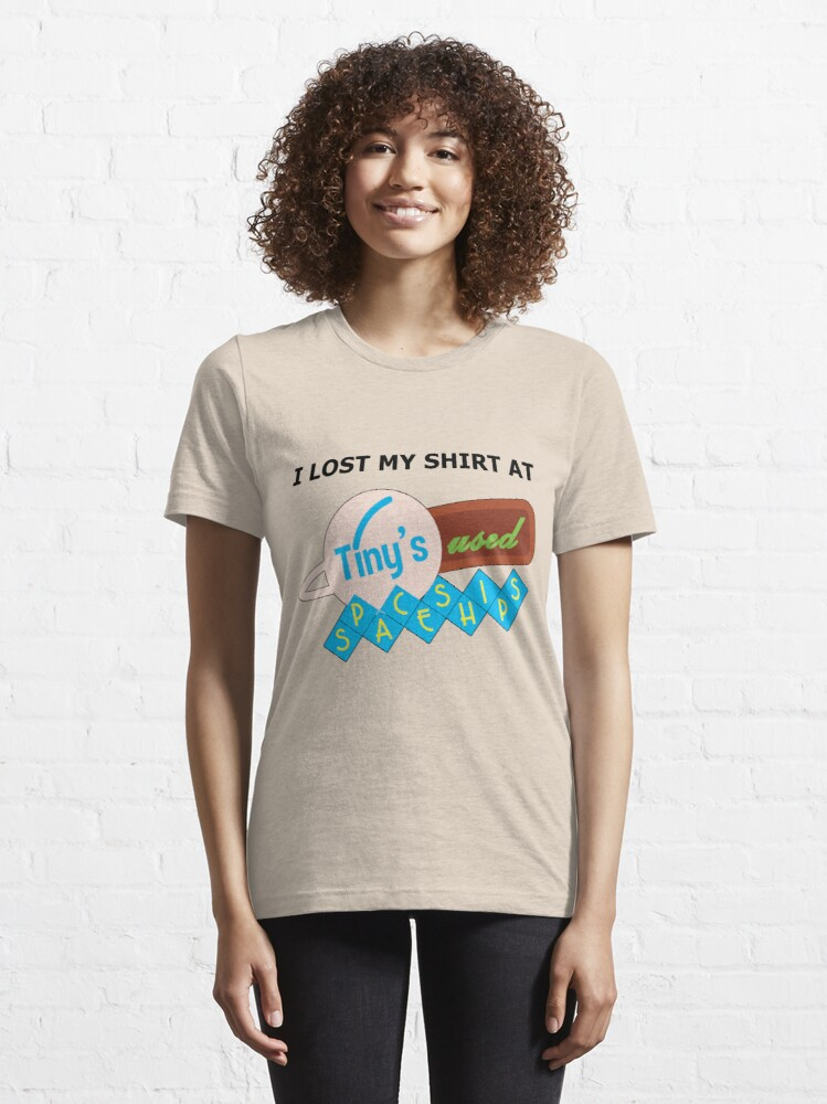Alternate view of I Lost My Shirt At Tiny's Used Spaceships Essential T-Shirt