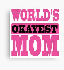 World's Okayst Mom Canvas Print