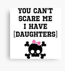 You Ca't Scare me i have daughters Canvas Print