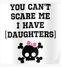 You Ca't Scare me i have daughters Poster