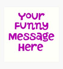 Your funny message here Art Print