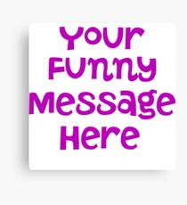 Your funny message here Canvas Print