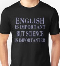 English Is Important But Science Is Importanter  Unisex T-Shirt