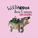 «Wild hippos don´t wear cool glasses (#Summer #hippo)» de belettelepink