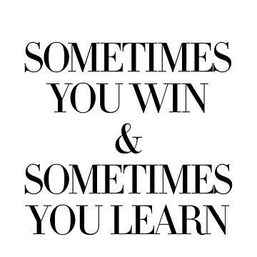 sometime you win sometimes you learn by Wunderking