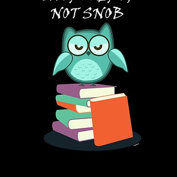 Introvert Not Snob Owl by TomGiantDesigns