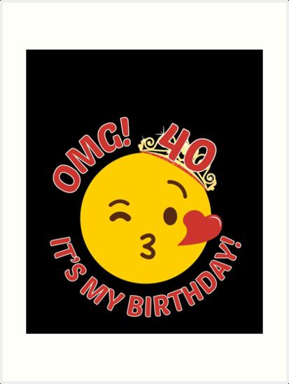 OMG Its My Birthday Cute Princess Emoji 40th Bday By Csfanatikdbz