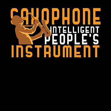 Saxophone For Intelligent People by TomGiantDesigns