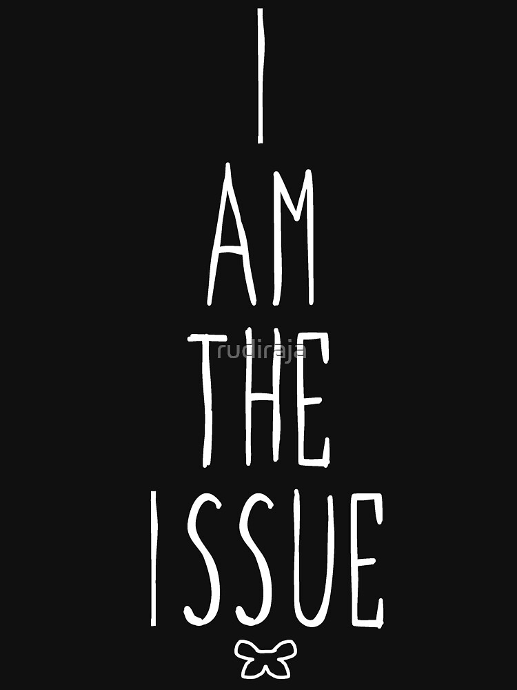I AM THE ISSUE | Unisex T-Shirt