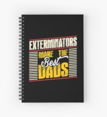 Exterminators make the best dads  Spiral Notebook