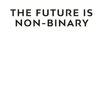 Future Is Non-Binary, Non Binary, Genderfluid, Gender Fluid by thequeershop