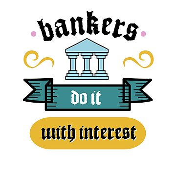 Bankers Do It With Interest by stuch75