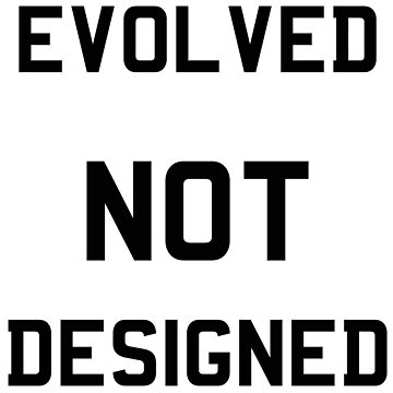 Evolved NOT Designed by procrest