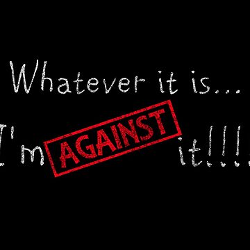 AGAINST it !!! by Tanastish