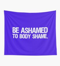 Be Ashamed to Body Shame (white) Wall Tapestry