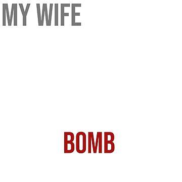 My Wife Isn't Fragile Like A Flower She Like A Bomb Shirt by Kimcf