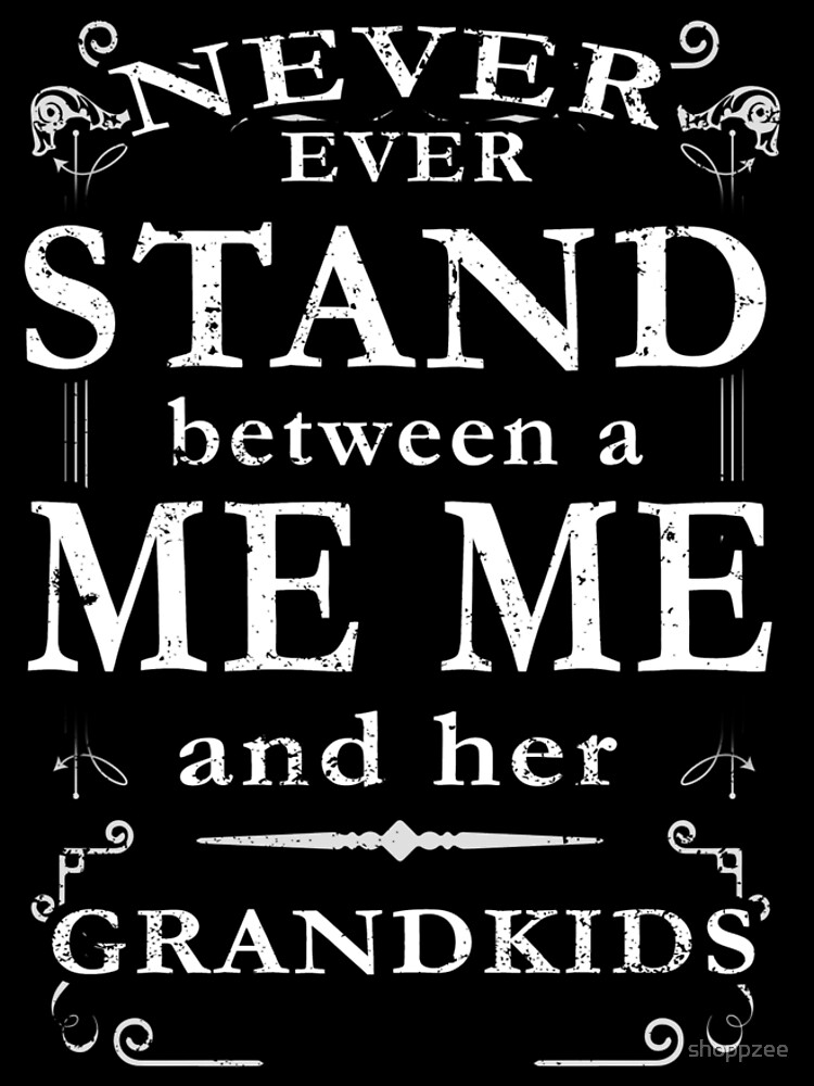 Never Stand Between MeMe Grandkids by shoppzee