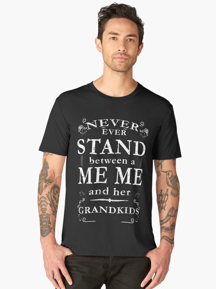 Never Stand Between MeMe Grandkids Men's Premium T-Shirt Front