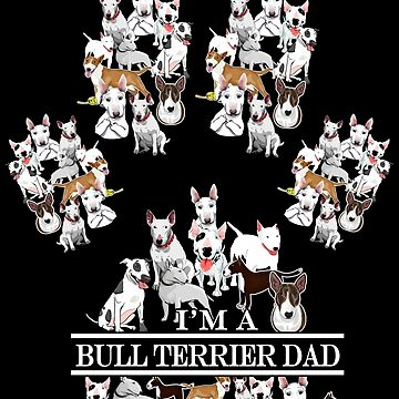 I Am A Bull Terrier Dad by charlene1514