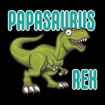 Papa Dinosaur Funny Design - Papasaurus Rex by kudostees