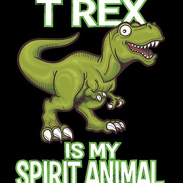 Dinosaur Funny Design - T Rex Is My Spirit Animal by kudostees